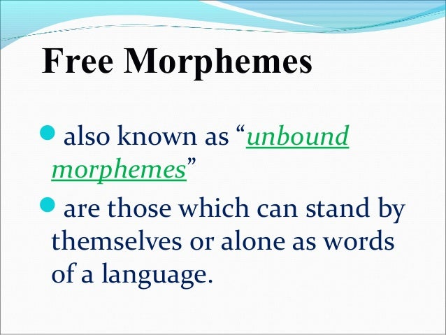 FREE MORPHEMES Content words/ Lexical words Function words/ Grammatical words this group includes nouns, verbs, adverbs an...