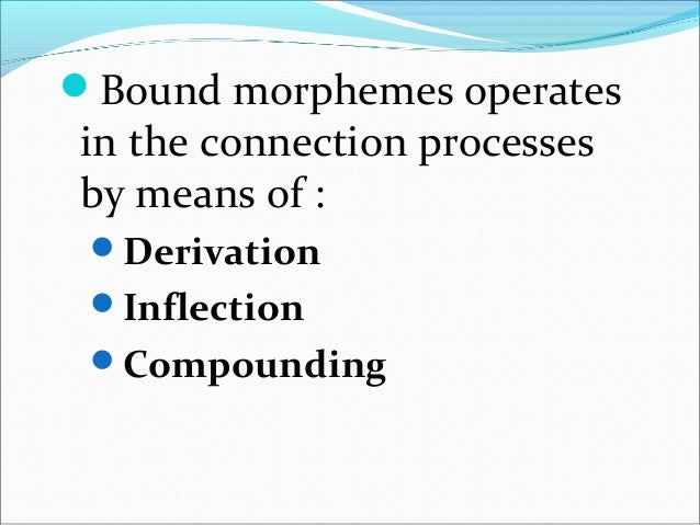 Derivational vs. Inflectional Morphemes Derivational morphemes create or derive new words by changing the meaning or by c...