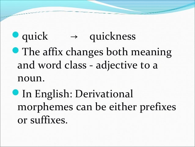 Inflectional morphemes don't alter words the meaning or word class of a word; instead they only refine and give extra gra...