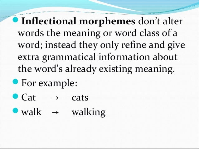 In English: Inflectional morphemes are all suffixes (by chance, since in other languages this is not true). There are on...