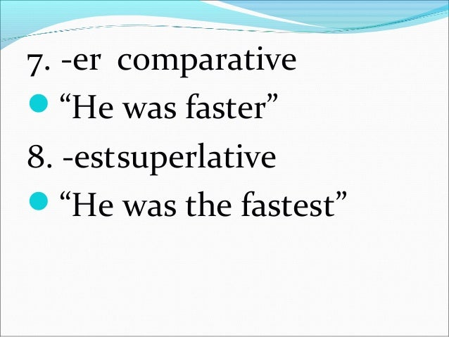 8 Inflectional Morphemes 3 for verbs: -ed, -s, -ing (worked, works, working) 3 for nouns : -s, -'s, -s' (boys, boy's, bo...