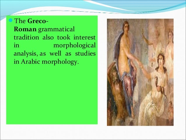 TheGreco- Romangrammatical tradition also took interest in morphological analysis,as well as studies inAra...