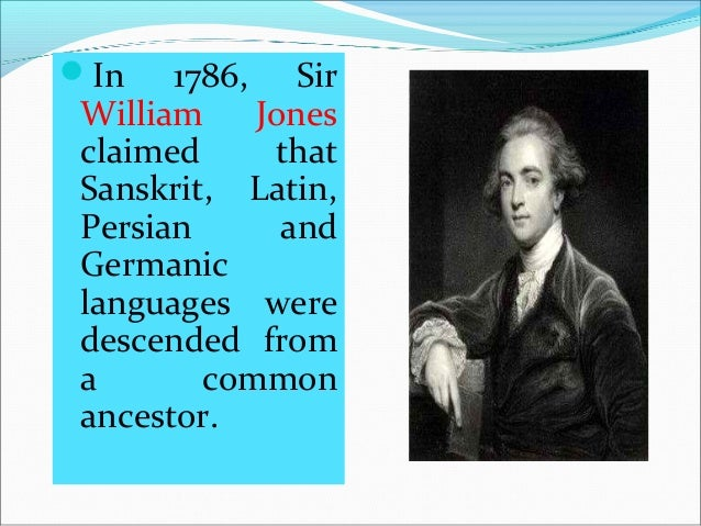 In 1786, Sir William Jones claimed that Sanskrit, Latin, Persian and Germanic languages were descended fro...