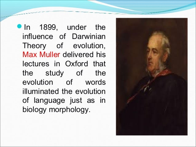 In 1899, under the influence of Darwinian Theory of evolution, Max Muller delivered his lectures in Oxford that the study...