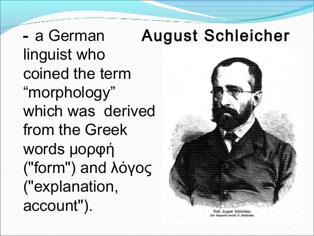 """- a German linguist who coined the term """"morphology"""" which was derived from the Greek words μορφή (""""form"""") and λόγος (""""exp..."""