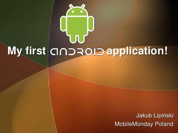 My first   application!                        Jakub Lipiński             MobileMonday Poland