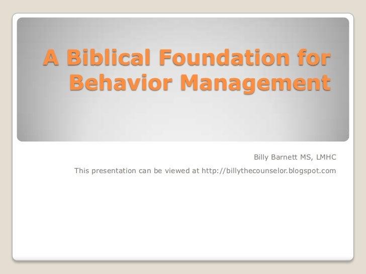 A Biblical Foundation for  Behavior Management                                                   Billy Barnett MS, LMHC  T...