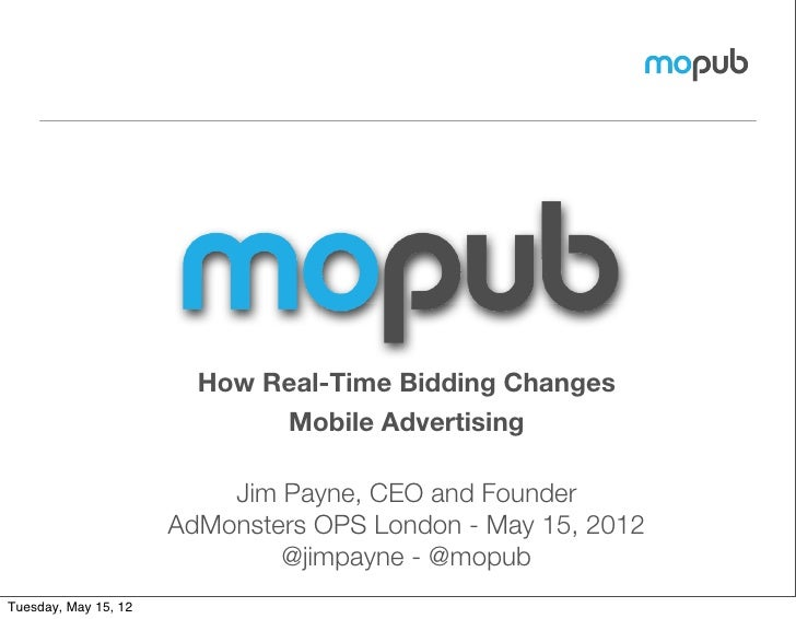 How Real-Time Bidding Changes                             Mobile Advertising                          Jim Payne, CEO and F...