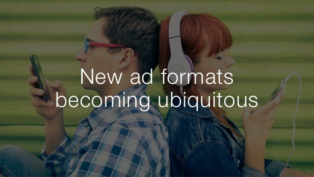 New ad formats becoming ubiquitous
