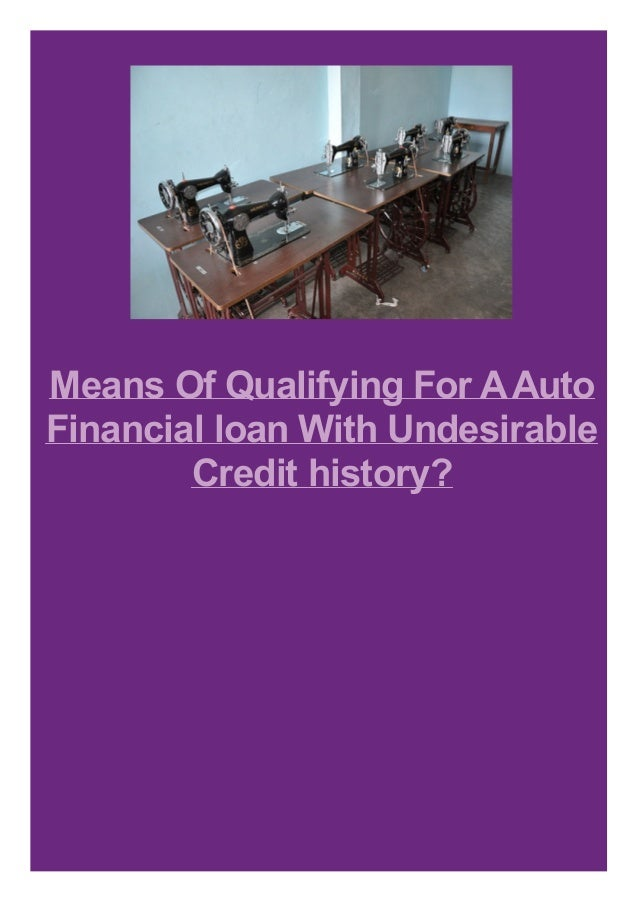 Means Of Qualifying For A Auto Financial loan With Undesirable Credit history?