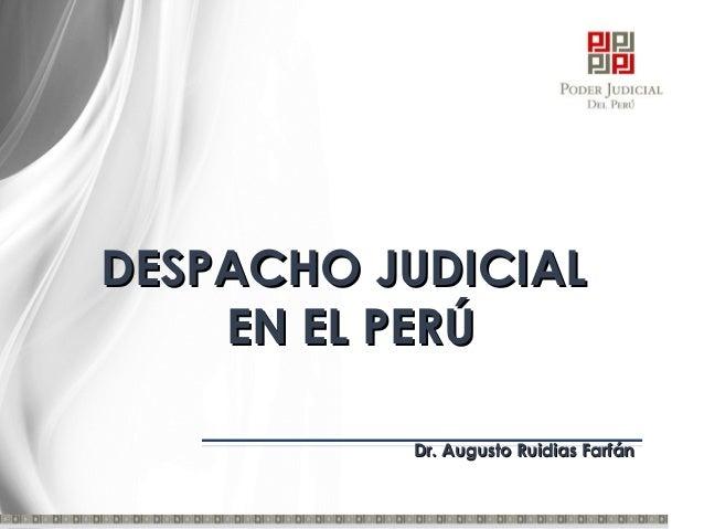 DESPACHO JUDICIALDESPACHO JUDICIAL EN EL PERÚEN EL PERÚ Dr. Augusto Ruidias FarfánDr. Augusto Ruidias Farfán