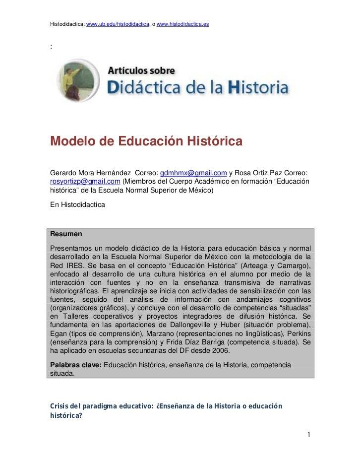 Histodidactica: www.ub.edu/histodidactica, o www.histodidactica.es:Modelo de Educación HistóricaGerardo Mora Hernández Cor...