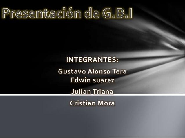 INTEGRANTES:Gustavo Alonso Tera   Edwin suarez   Julian Triana   Cristian Mora