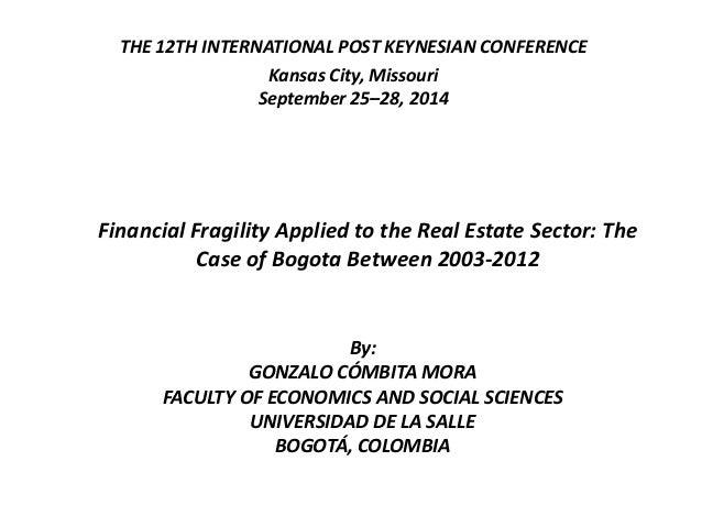 THE 12TH INTERNATIONAL POST KEYNESIAN CONFERENCE  Kansas City, Missouri  September 25–28, 2014  Financial Fragility Applie...
