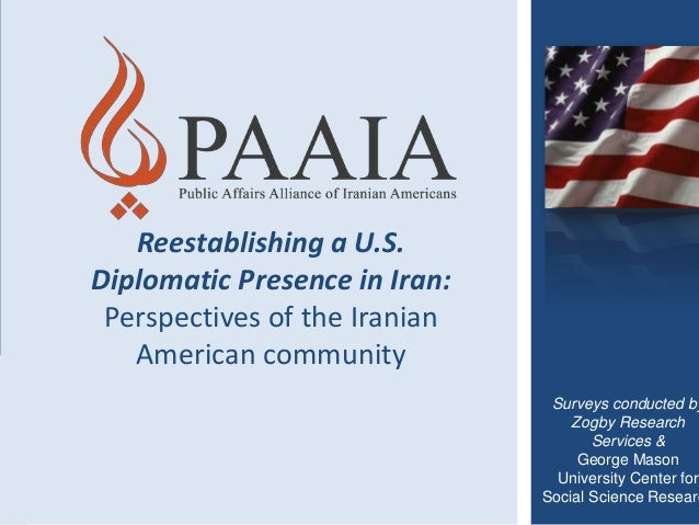 Reestablishing a U.S. Diplomatic Presence in Iran: Perspectives of the Iranian American community  Surveys conducted by Zo...