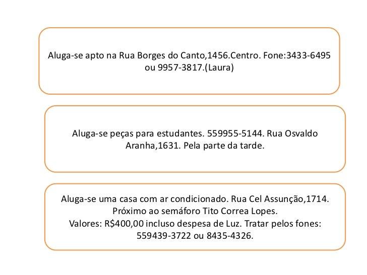 Aluga-se apto na Rua Borges do Canto,1456.Centro. Fone:3433-6495                      ou 9957-3817.(Laura)     Aluga-se pe...