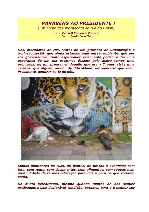 − PARABÉNS AO PRESIDENTE ! (Em nome dos moradores de rua do Brasil) Texto: Paulo & Fernando Zornitta Fotos: Paulo Zornitta...