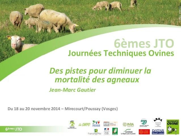 6èmes JTO ASSOCIATION REGIONALE OVINE D'AUVERGNE 6èmes JTO Du 18 au 20 novembre 2014 – Mirecourt/Poussay (Vosges) Des pist...