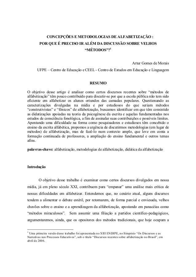 """CONCEPÇÕES E METODOLOGIAS DE ALFABETIZAÇÃO :POR QUE É PRECISO IR ALÉM DA DISCUSSÃO SOBRE VELHOS""""MÉTODOS""""?1Artur Gomes de M..."""