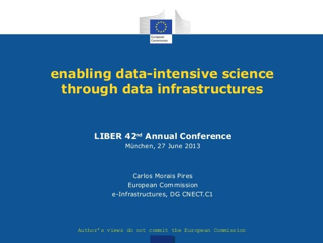 enabling data-intensive science through data infrastructures LIBER 42nd Annual Conference München, 27 June 2013 Carlos Mor...