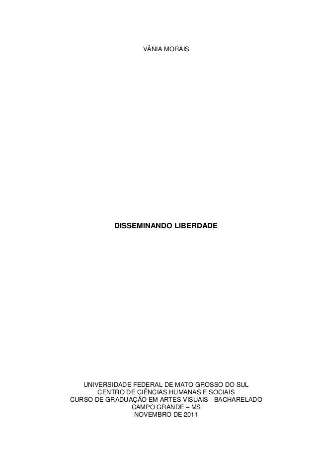 1 VÂNIA MORAIS DISSEMINANDO LIBERDADE UNIVERSIDADE FEDERAL DE MATO GROSSO DO SUL CENTRO DE CIÊNCIAS HUMANAS E SOCIAIS CURS...