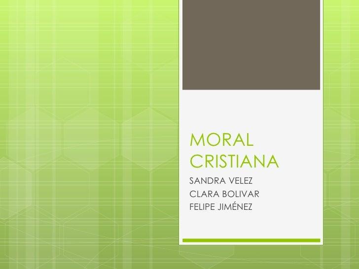 MORAL CRISTIANA SANDRA VELEZ CLARA BOLIVAR FELIPE JIMÉNEZ