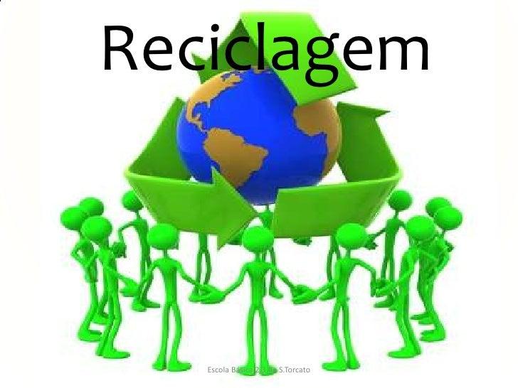 Reciclagem   Escola Básica 2,3 de S.Torcato