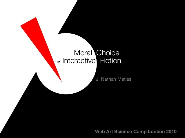 Web Art Science Camp London 2010 in Interactive Fiction Moral Choice J. Nathan Matias