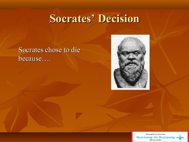 "a look at the decisions of socrates Socrates against the charges on which he was brought up  ""so i think it is by knowledge that one ought to make decisions,  look at pericles,."