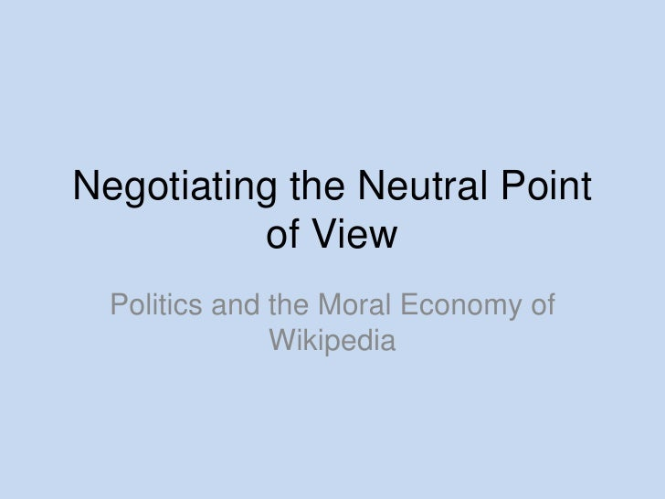 Negotiating the Neutral Point of View<br />Politics and the Moral Economy of Wikipedia<br />