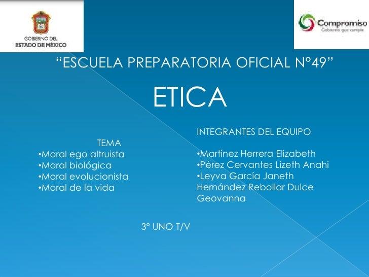 """""""ESCUELA PREPARATORIA OFICIAL N°49""""<br />ETICA<br />INTEGRANTES DEL EQUIPO<br /><ul><li>Martínez Herrera Elizabeth"""