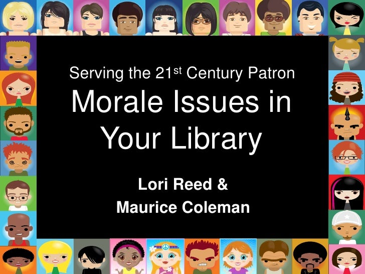 Serving the 21st Century Patron<br />Morale Issues in Your Library<br />Lori Reed & <br />Maurice Coleman<br />