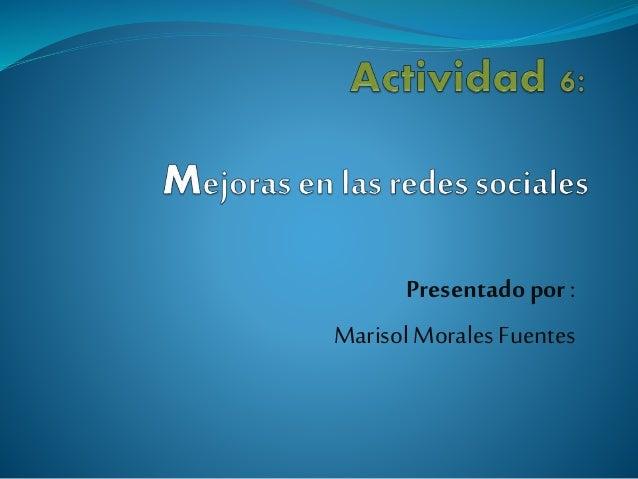 Presentadopor : MarisolMorales Fuentes