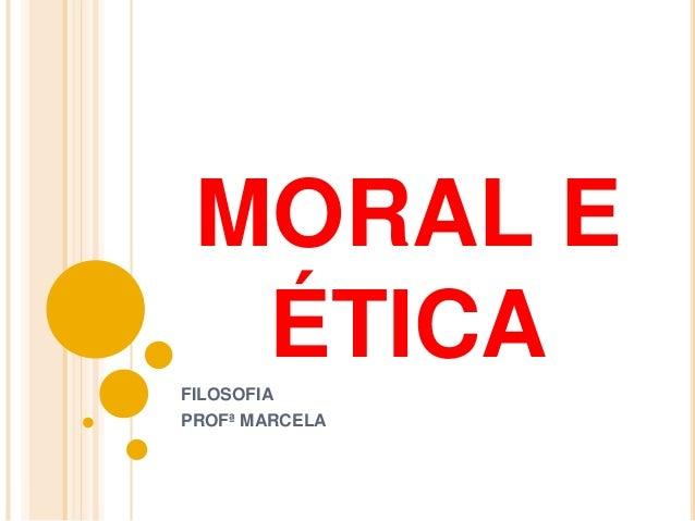 MORAL E  ÉTICAFILOSOFIAPROFª MARCELA