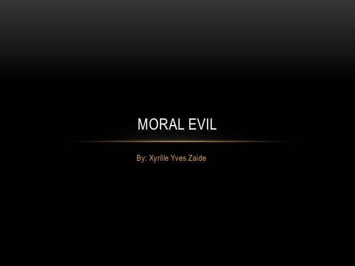 MORAL EVILBy: Xyrille Yves Zaide