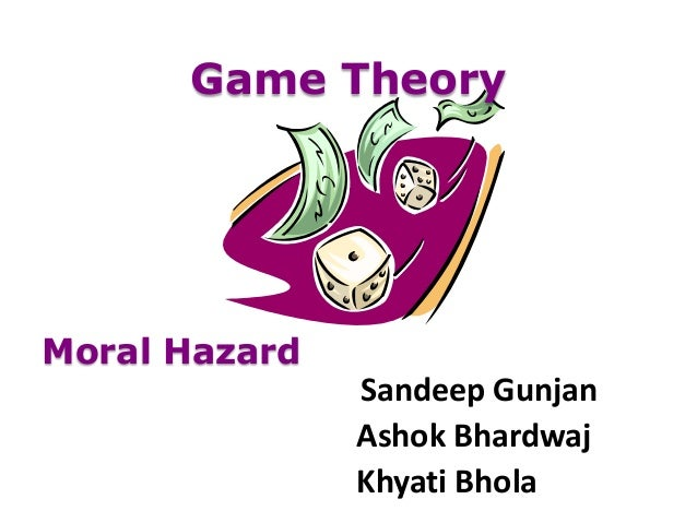 Game TheoryMoral Hazard               Sandeep Gunjan               Ashok Bhardwaj               Khyati Bhola