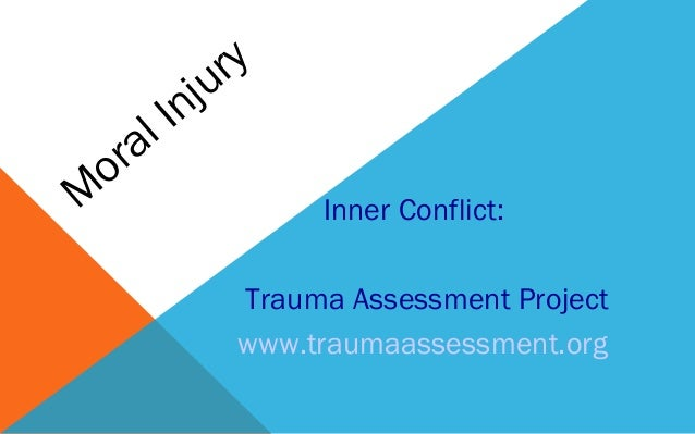 M oral Injury Inner Conflict: Trauma Assessment Project www.traumaassessment.org