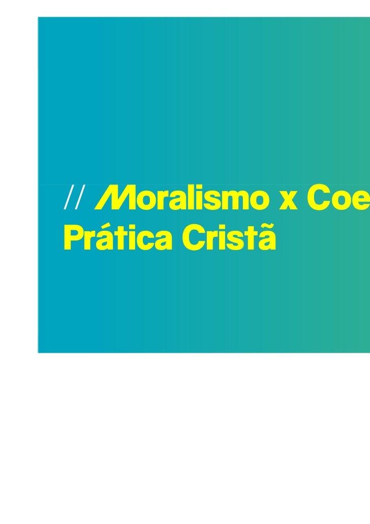 // Moralismo x CoerênciaPrática Cristã