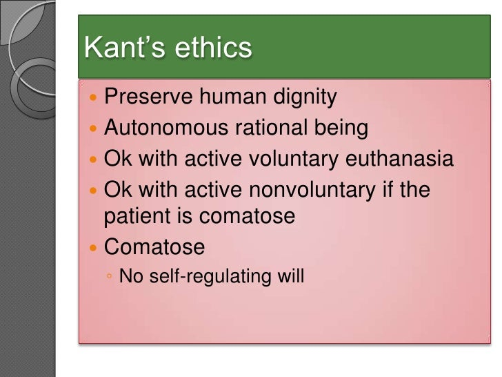 active euthanasia a kantian perspective essay Kant's categorical imperative and euthanasia  active v passive euthanasia active euthanasia is when the patient is killed, for instance by a lethal injection.
