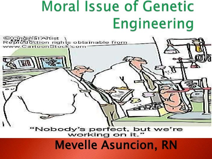 The moral implications of genetic engineering essay