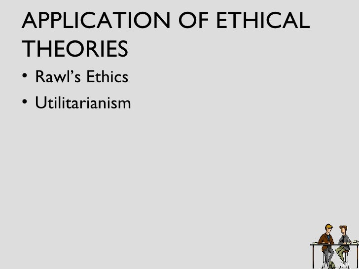 application of ethical theories An application of an ethics of virtue to the issue of abortion janet e smith reproduced with permission much ethical theory has recognized that the very importance of the attempt to live an ethical life lies in the fact that in acting the individual forms herself or himself either for the better or for the worse.