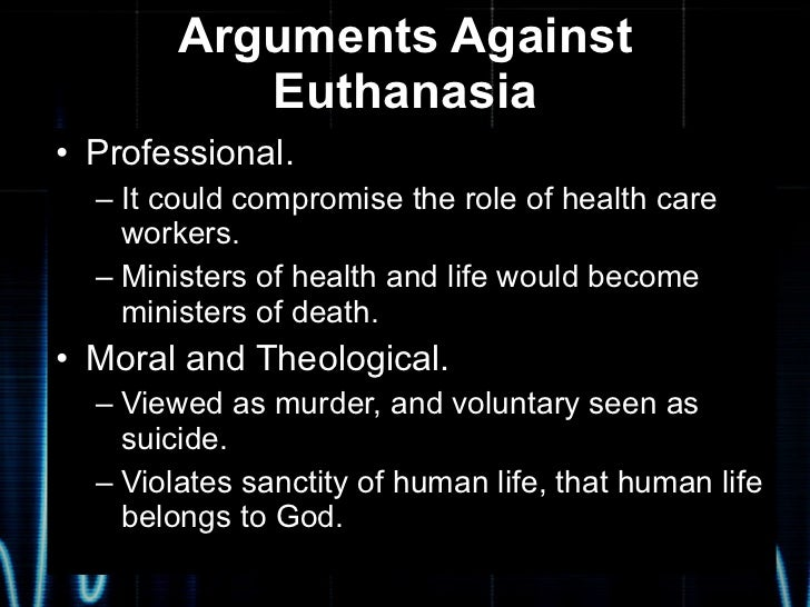 an argumentation of euthanasia Should people have the right to decide when and how they die is it fair that the law says we must suffer through debilitating and painful illness only to pr.