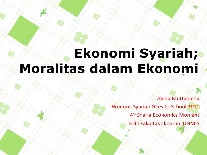 Ekonomi Syariah; Moralitas dalam Ekonomi Abida Muttaqiena Ekonomi Syariah Goes to School 2011 4 th  Sharia Economics Momen...