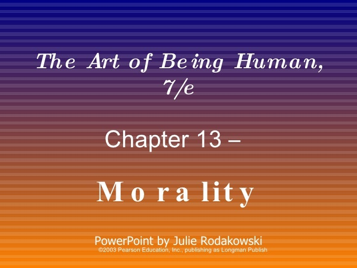 The Art of Being Human, 7/e Chapter 13 –   Morality PowerPoint by Julie Rodakowski