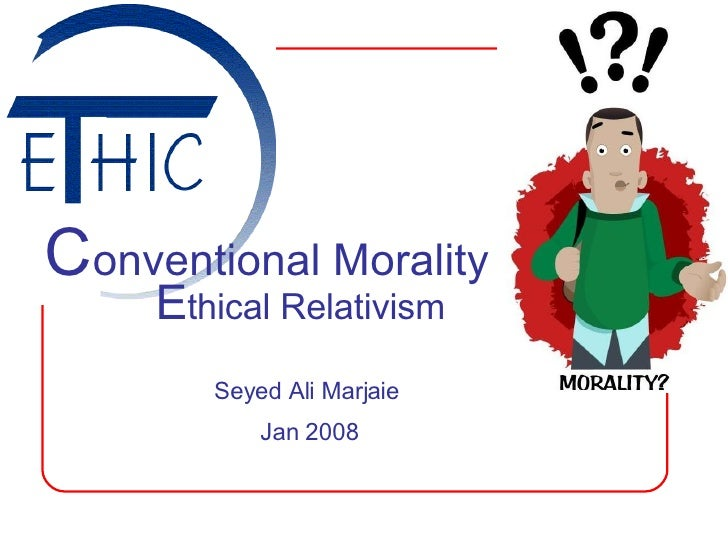 C onventional Morality E thical Relativism Seyed Ali Marjaie Jan 2008