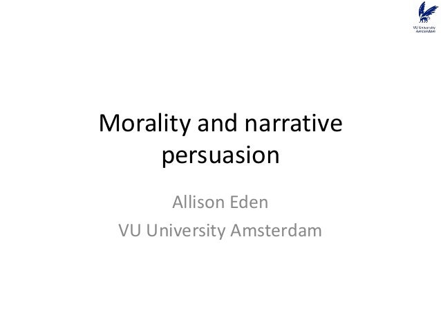Morality and narrativepersuasionAllison EdenVU University Amsterdam