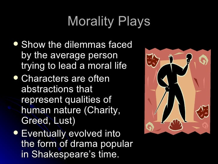 morality plays A play, as most of you know, is where live actors get on a stage and act out a  story in front of an audience during medieval times most plays were religious  and.