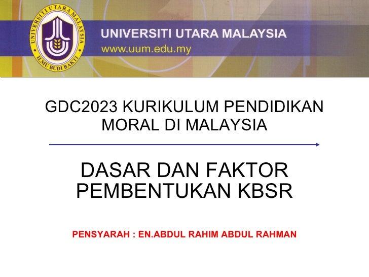 GDC2023 KURIKULUM PENDIDIKAN MORAL DI MALAYSIA DASAR DAN FAKTOR PEMBENTUKAN KBSR PENSYARAH : EN.ABDUL RAHIM ABDUL RAHMAN