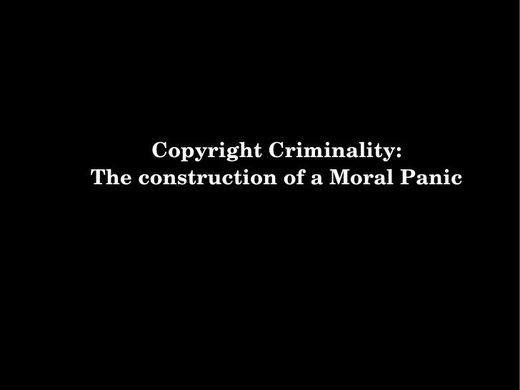 Copyright Criminality: The construction of a Moral Panic
