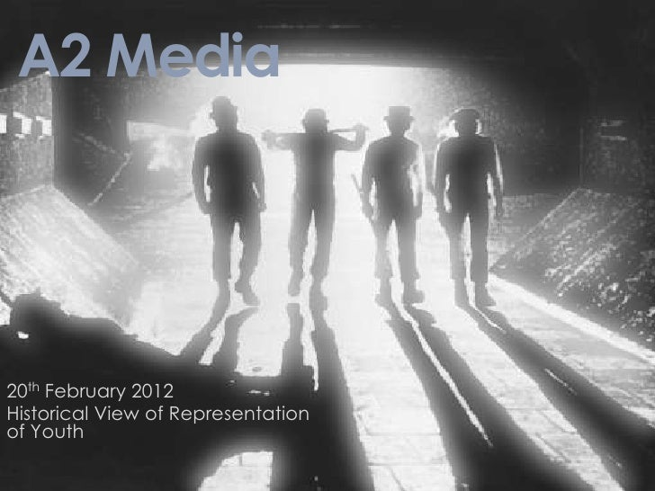 A2 Media20th February 2012Historical View of Representationof Youth